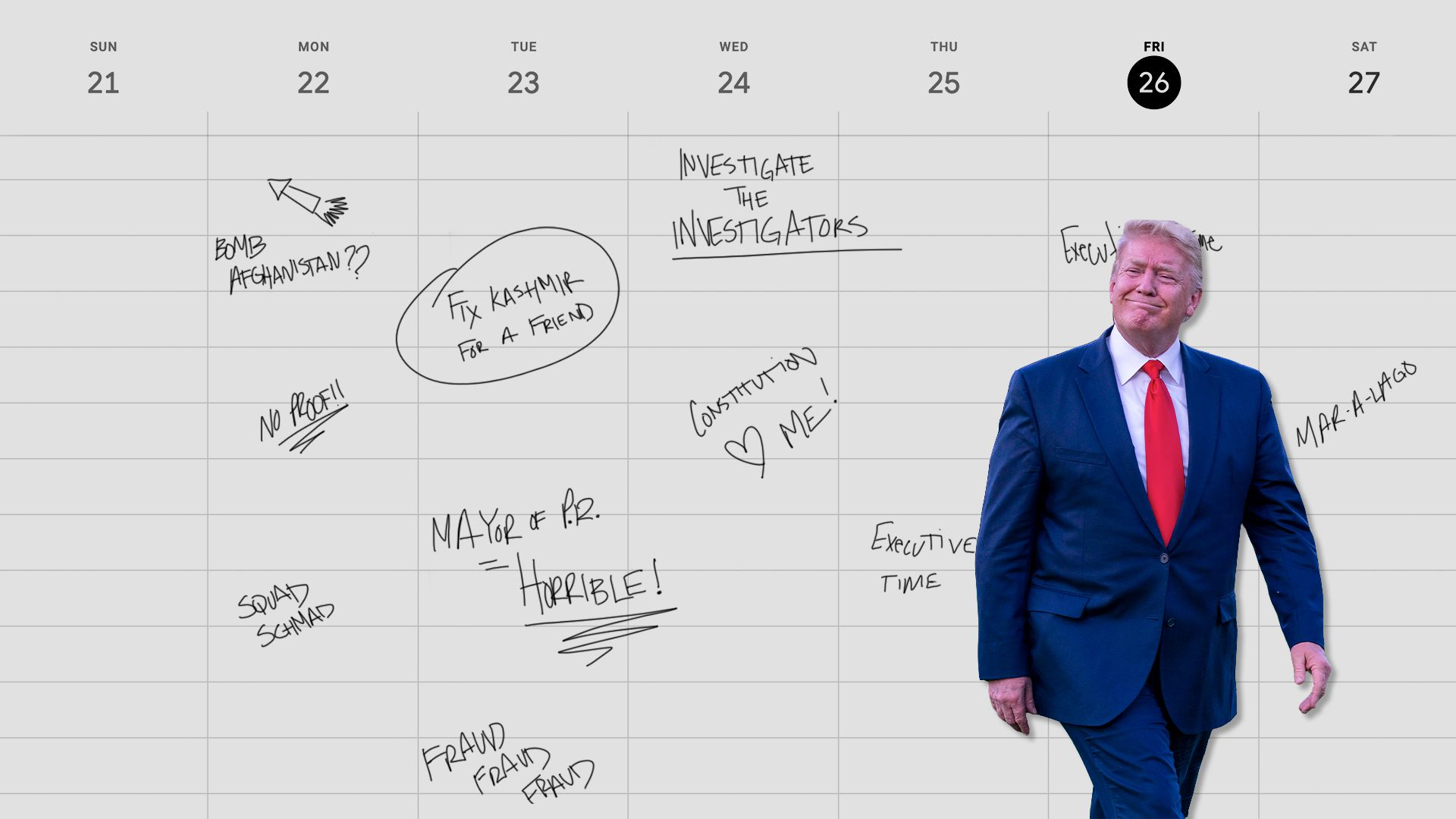 """Illustration of President Trump in front of a weekly calendar showing various to-dos like """"Fix Kashmir for a friend"""" and """"Squad Schmad""""."""