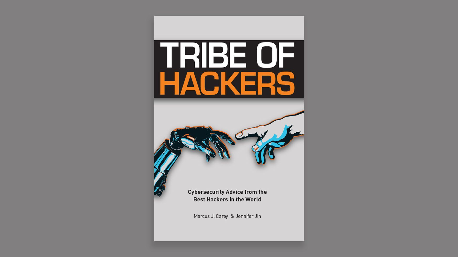 book cover of Tribe of Hackers with human hand reaching out to robot hand, Michelangelo-style