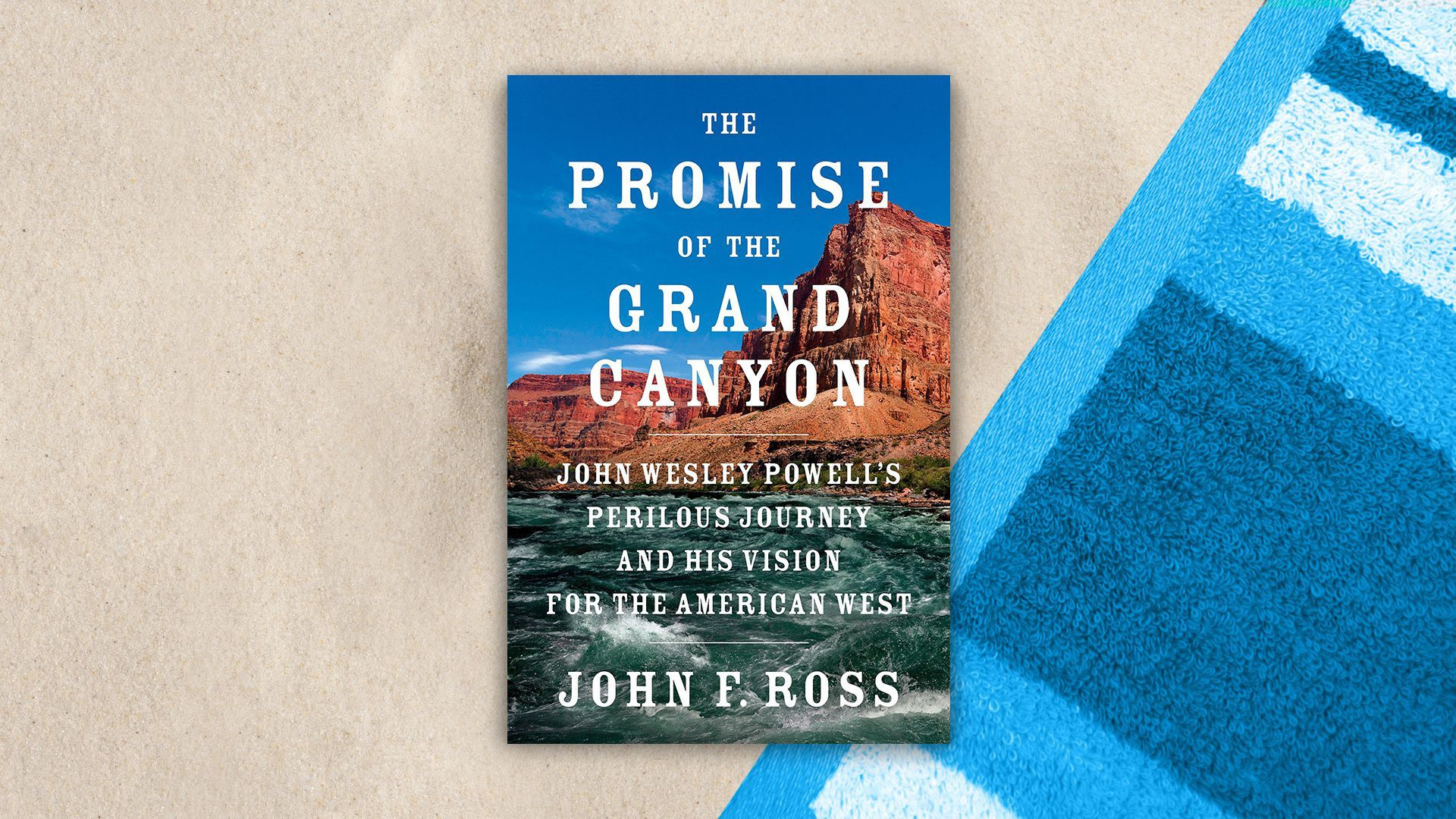 "Cover of ""The Promise of the Grand Canyon: John Wesley Powell's Perilous Journey and His Vision for the American West,"" by John F. Ross"
