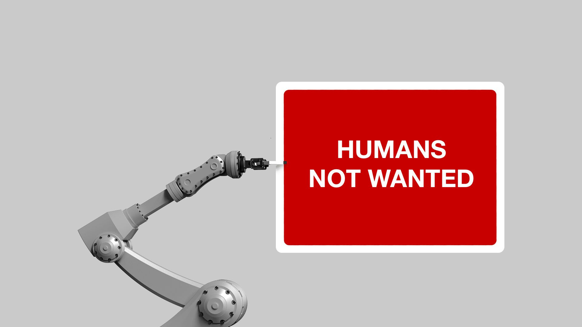 "Illustration of a mechanical arm holding a ""Humans not wanted"" sign"