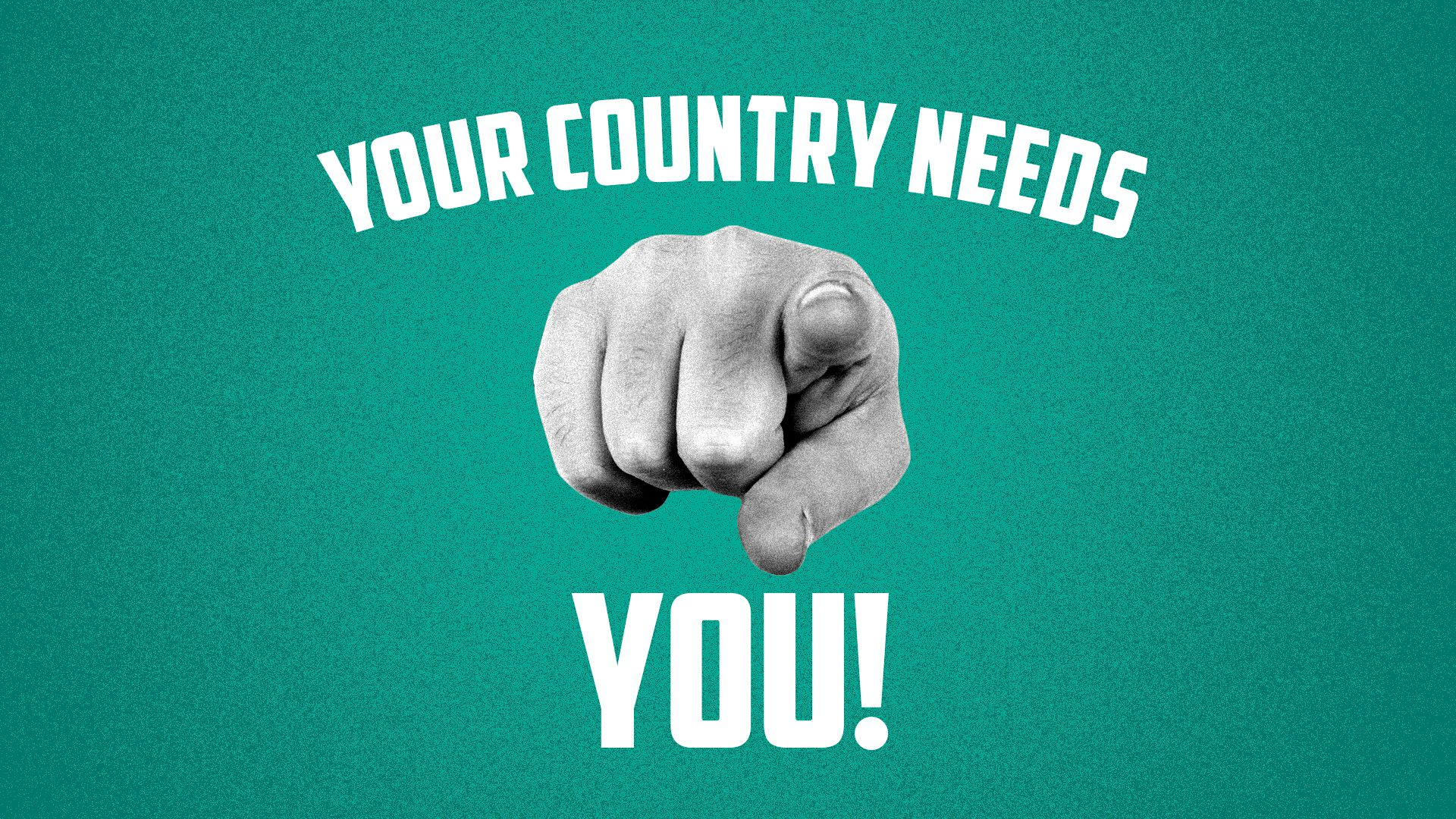 """A illustration saying """"your country need you!"""""""