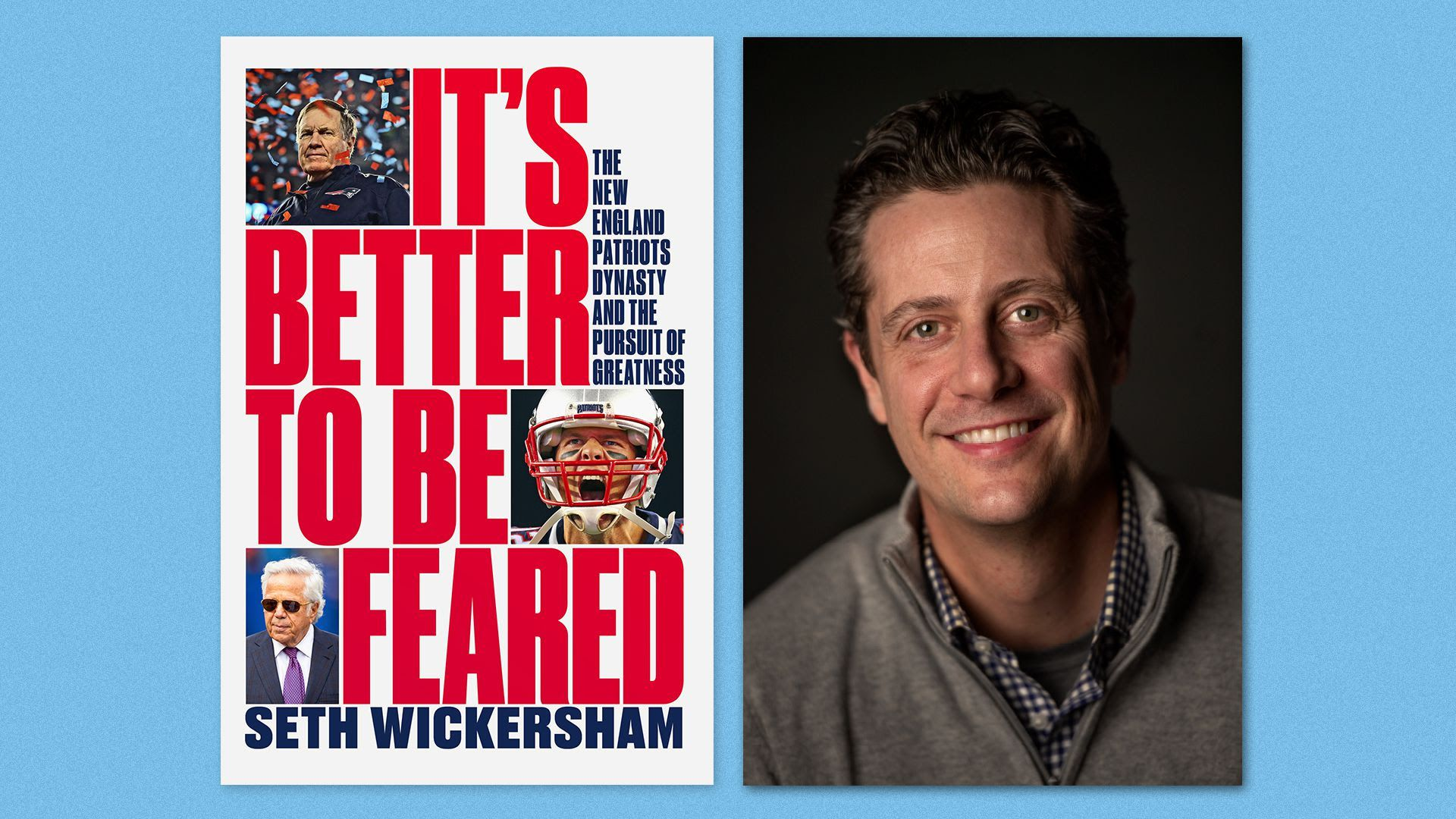 """A headshot of author Seth Wickersham next to his book, """"It's Better to be Feared: The New England Patriots Dynasty and the Pursuit of Greatness."""""""