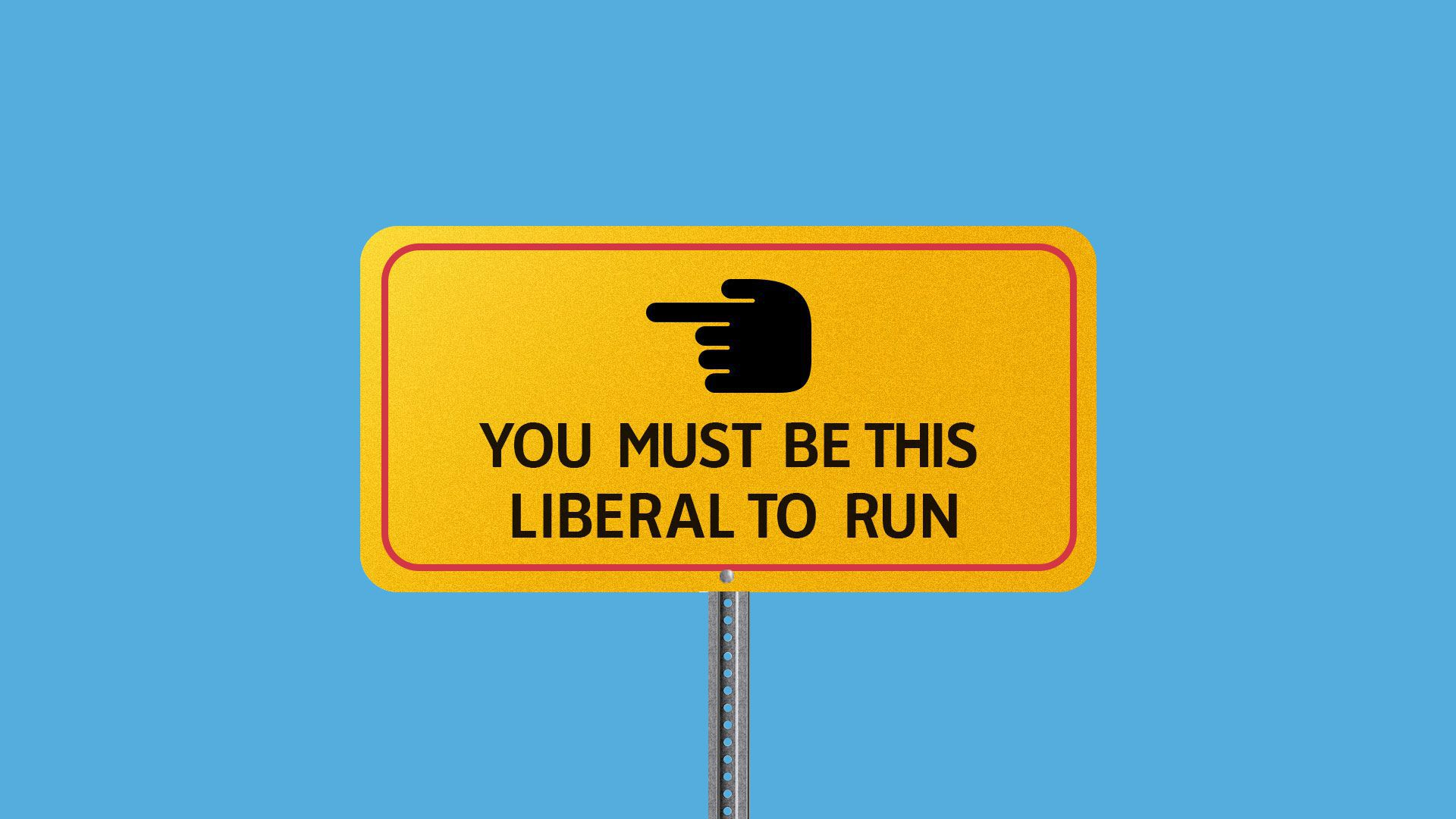Sign that says you must be this liberal to run