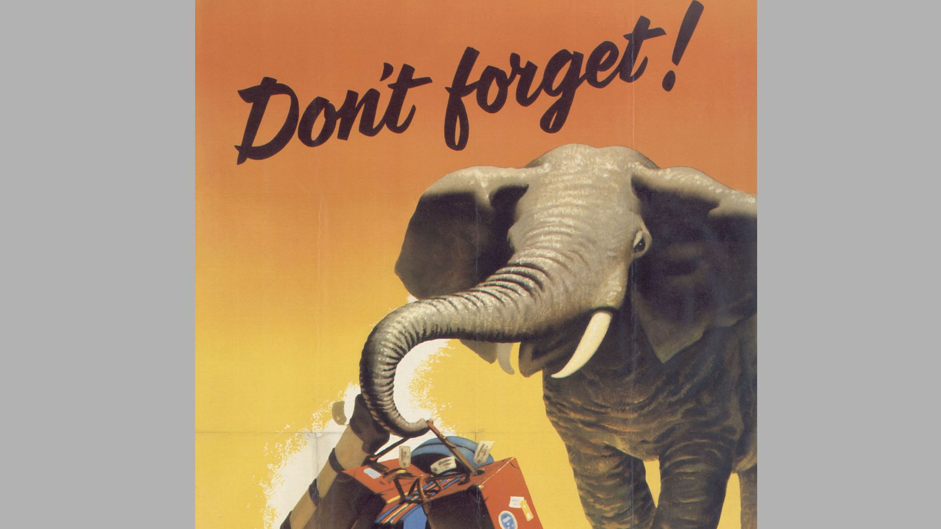 "Antique travel poster showing an elephant holding luggage under the words ""Don't forget!"""