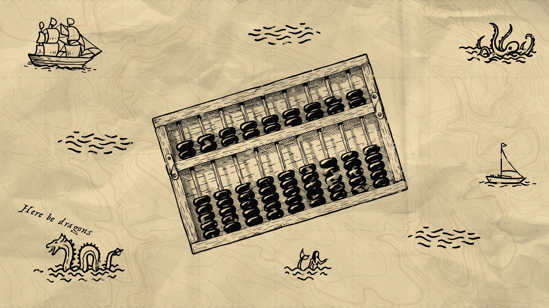 "Illustration of a pirate map with an abacus in the center, off to the side, ""Here be dragons"" is visible."